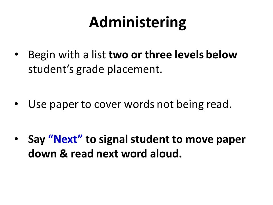 """Begin with a list two or three levels below student's grade placement. Use paper to cover words not being read. Say """"Next"""" to signal student to move p"""