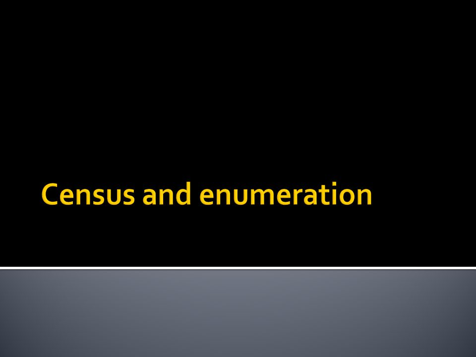  Census counts every member of the HRG  Counting every FSW in a red-light area  Enumeration counts a sub-set of individuals selected from within a defined sample frame, and multiplies that number according to size and structure of sample frame.
