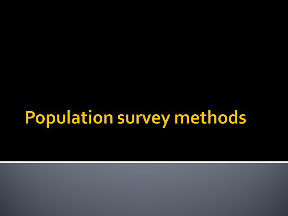 A general population survey on a random and representative sample  Collect data on the risk-behaviour on which the estimate is to be based  Apply the survey estimate of prevalence of a behaviour to the current reference population
