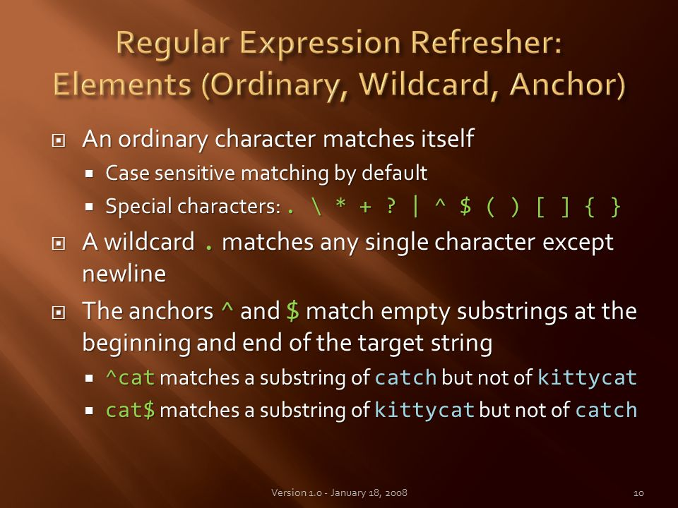  An ordinary character matches itself  Case sensitive matching by default  Special characters:.