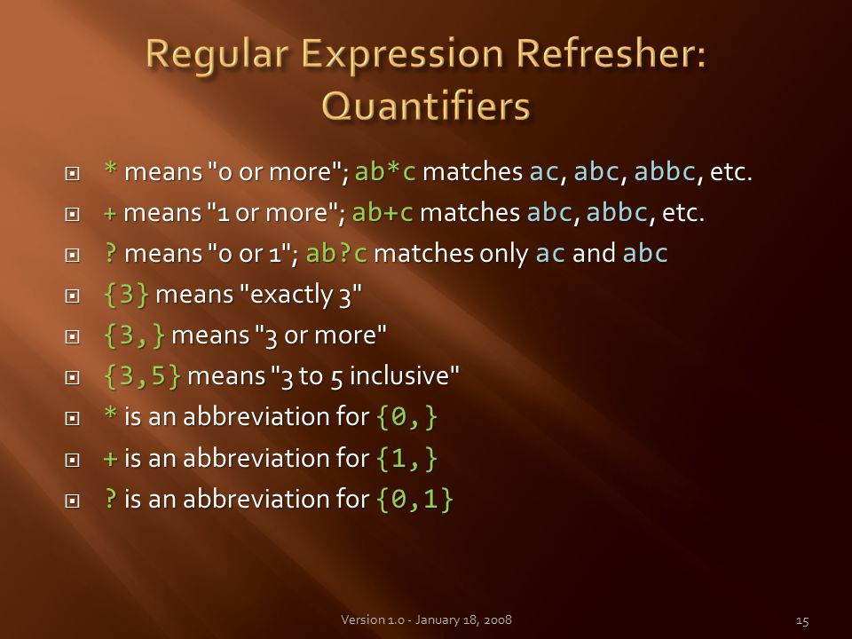  * means 0 or more ; ab*c matches ac, abc, abbc, etc.
