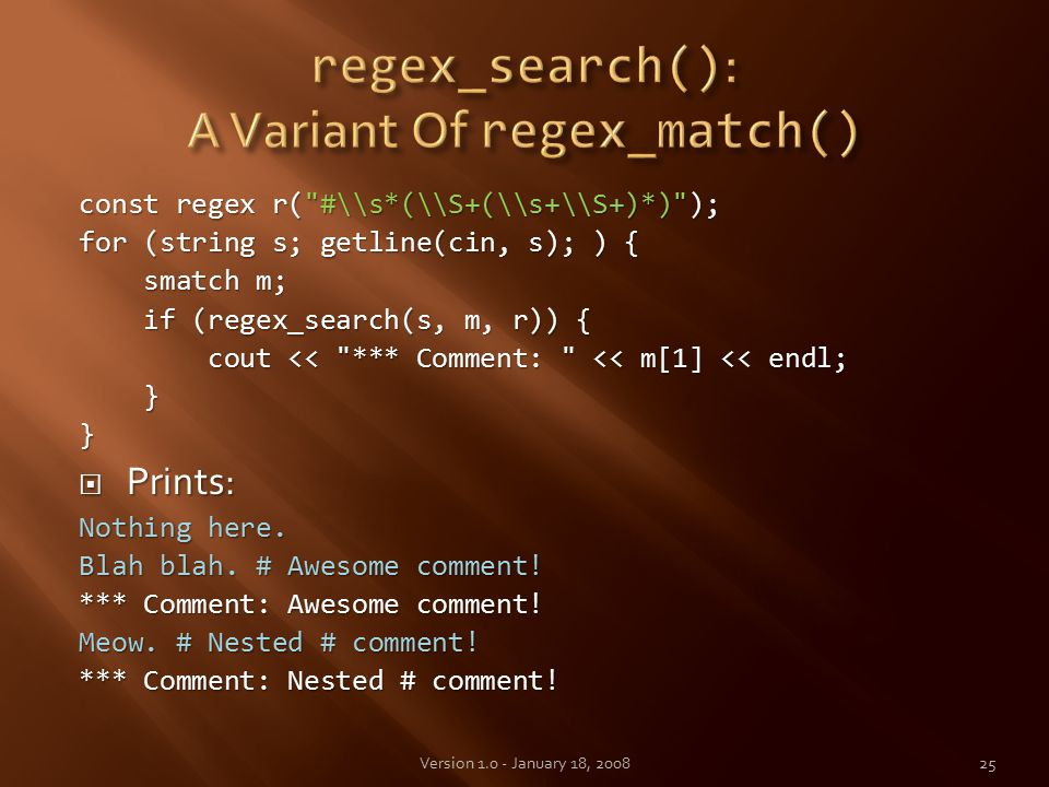 const regex r( #\\s*(\\S+(\\s+\\S+)*) ); for (string s; getline(cin, s); ) { smatch m; smatch m; if (regex_search(s, m, r)) { if (regex_search(s, m, r)) { cout << *** Comment: << m[1] << endl; cout << *** Comment: << m[1] << endl; }}  Prints: Nothing here.
