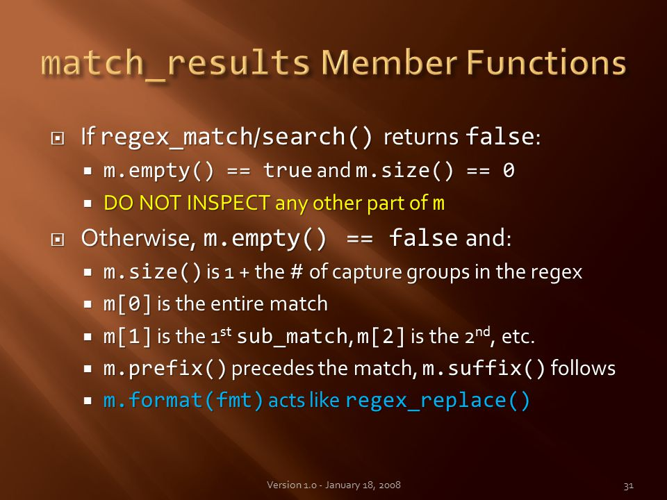  If regex_match / search() returns false :  m.empty() == true and m.size() == 0  DO NOT INSPECT any other part of m  Otherwise, m.empty() == false and:  m.size() is 1 + the # of capture groups in the regex  m[0] is the entire match  m[1] is the 1 st sub_match, m[2] is the 2 nd, etc.