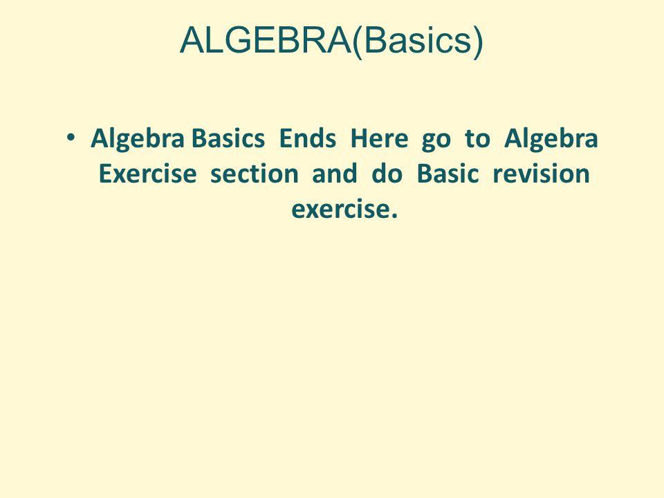 ALGEBRA(Basics) Algebra Basics Ends Here go to Algebra Exercise section and do Basic revision exercise.
