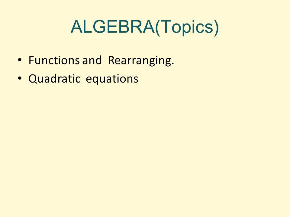 ALGEBRA(Topics) Functions and Rearranging. Quadratic equations
