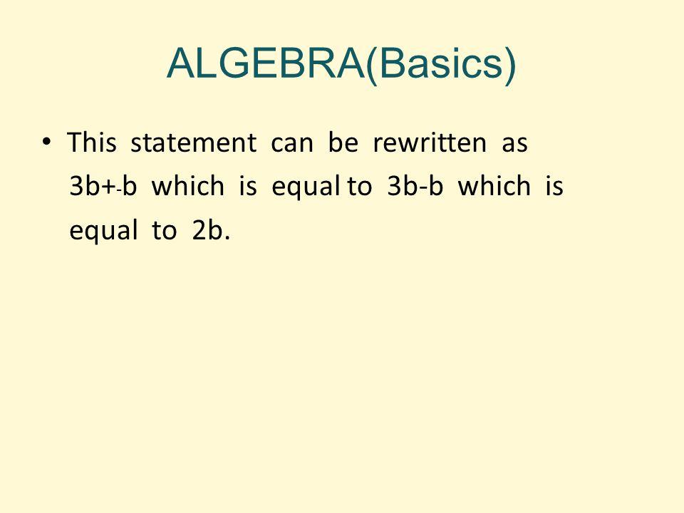 ALGEBRA(Basics) This statement can be rewritten as 3b+ - b which is equal to 3b-b which is equal to 2b.