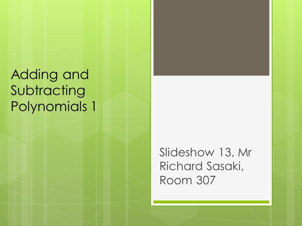 Adding and Subtracting Polynomials 1 Slideshow 13, Mr Richard Sasaki, Room 307