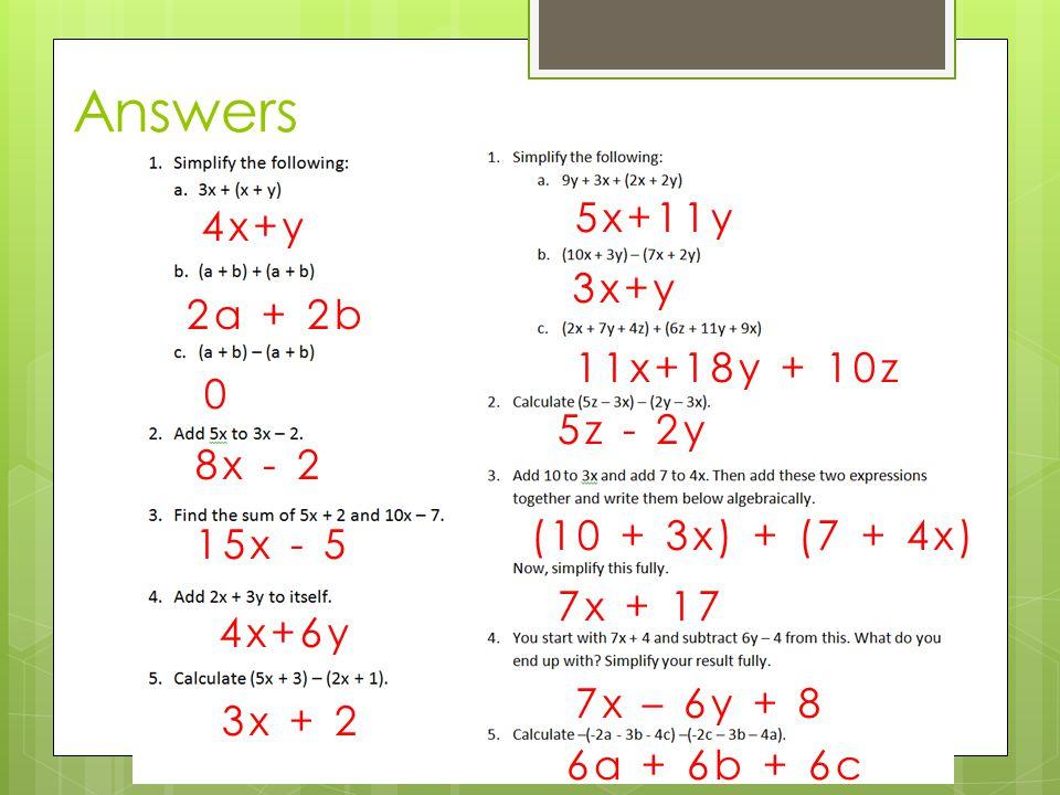 Answers 4x+y 2a + 2b 0 8x - 2 15x - 5 4x+6y 3x + 2 5x+11y 3x+y 11x+18y + 10z 5z - 2y 7x + 17 (10 + 3x) + (7 + 4x) 7x – 6y + 8 6a + 6b + 6c