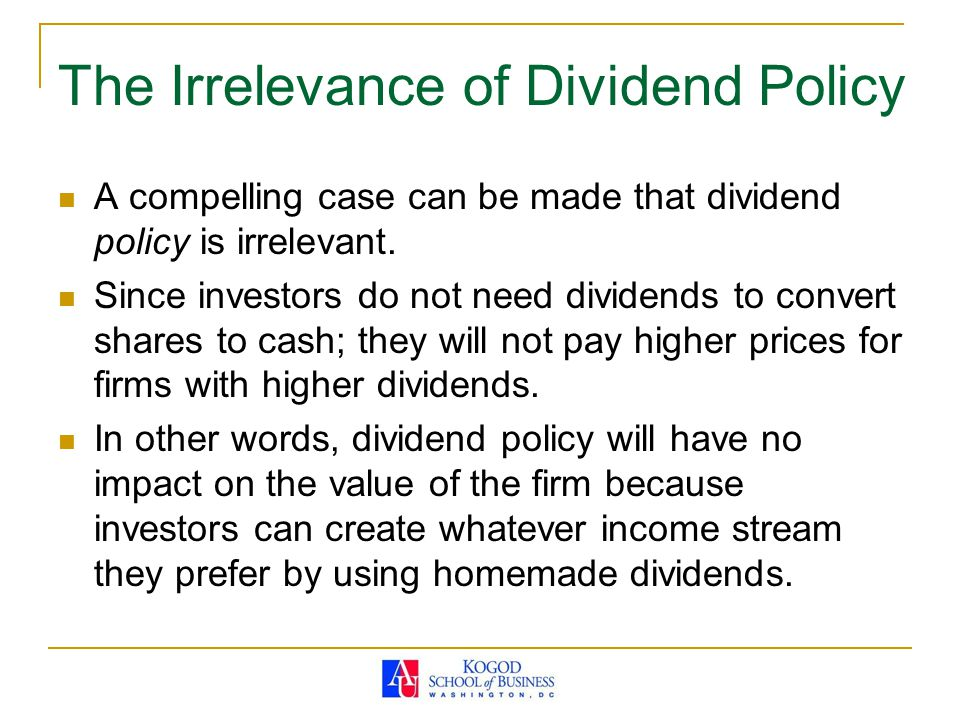 The Irrelevance of Dividend Policy A compelling case can be made that dividend policy is irrelevant.