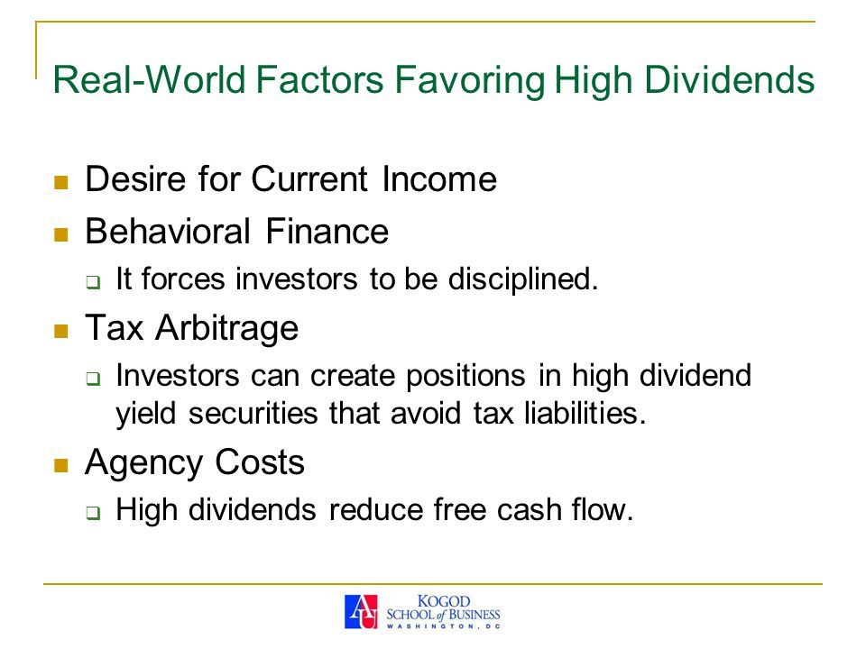 Real-World Factors Favoring High Dividends Desire for Current Income Behavioral Finance  It forces investors to be disciplined.