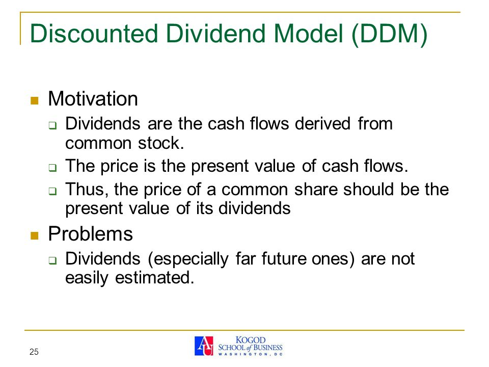 25 Discounted Dividend Model (DDM) Motivation  Dividends are the cash flows derived from common stock.
