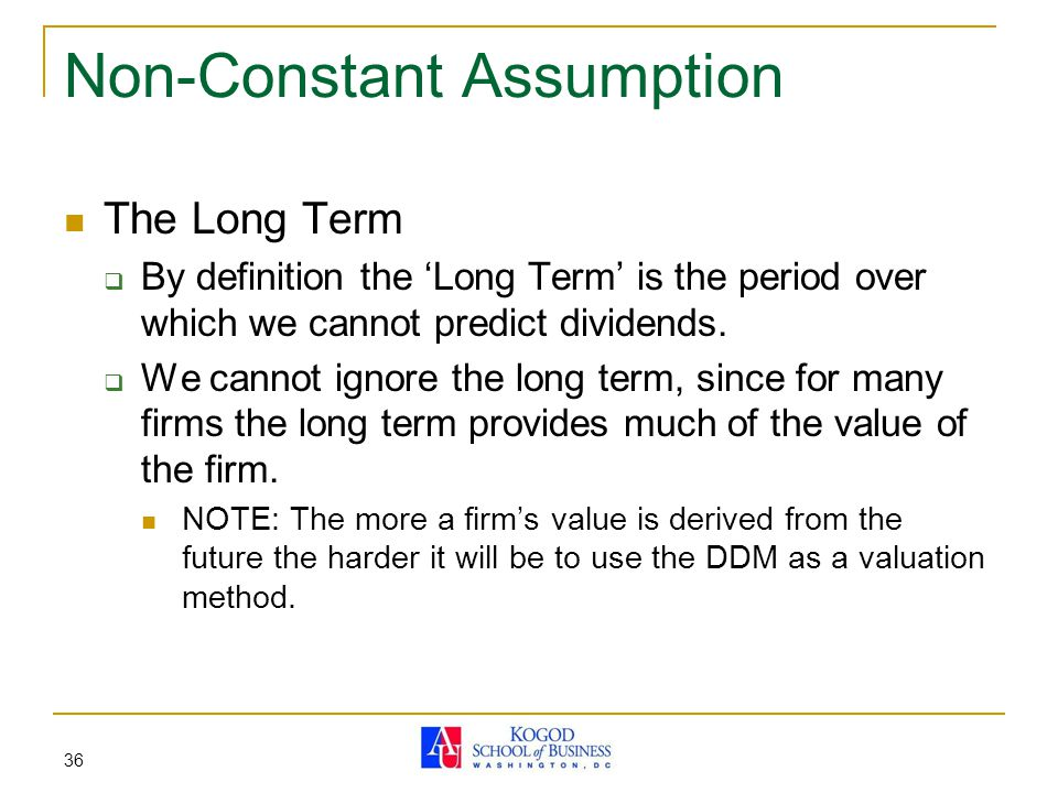 36 Non-Constant Assumption The Long Term  By definition the 'Long Term' is the period over which we cannot predict dividends.