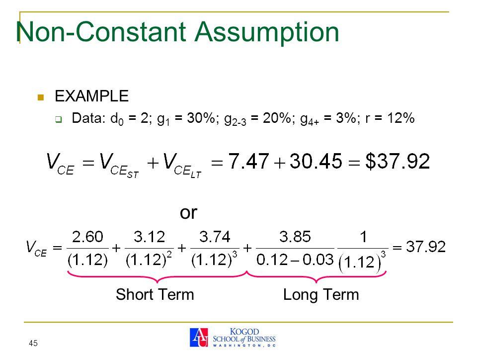 45 Non-Constant Assumption EXAMPLE  Data: d 0 = 2; g 1 = 30%; g 2-3 = 20%; g 4+ = 3%; r = 12% or Short Term Long Term