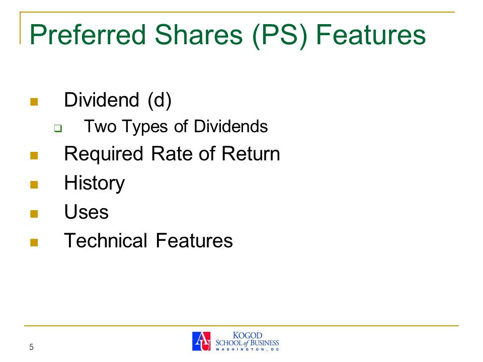 5 Preferred Shares (PS) Features Dividend (d)  Two Types of Dividends Required Rate of Return History Uses Technical Features