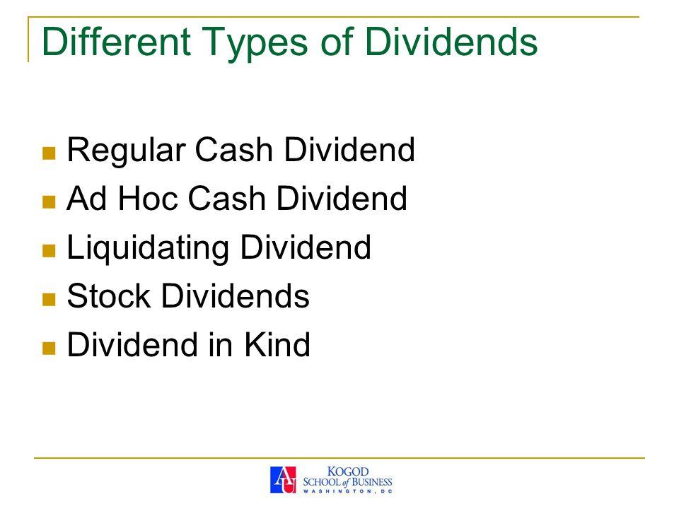 Different Types of Dividends Regular Cash Dividend Ad Hoc Cash Dividend Liquidating Dividend Stock Dividends Dividend in Kind