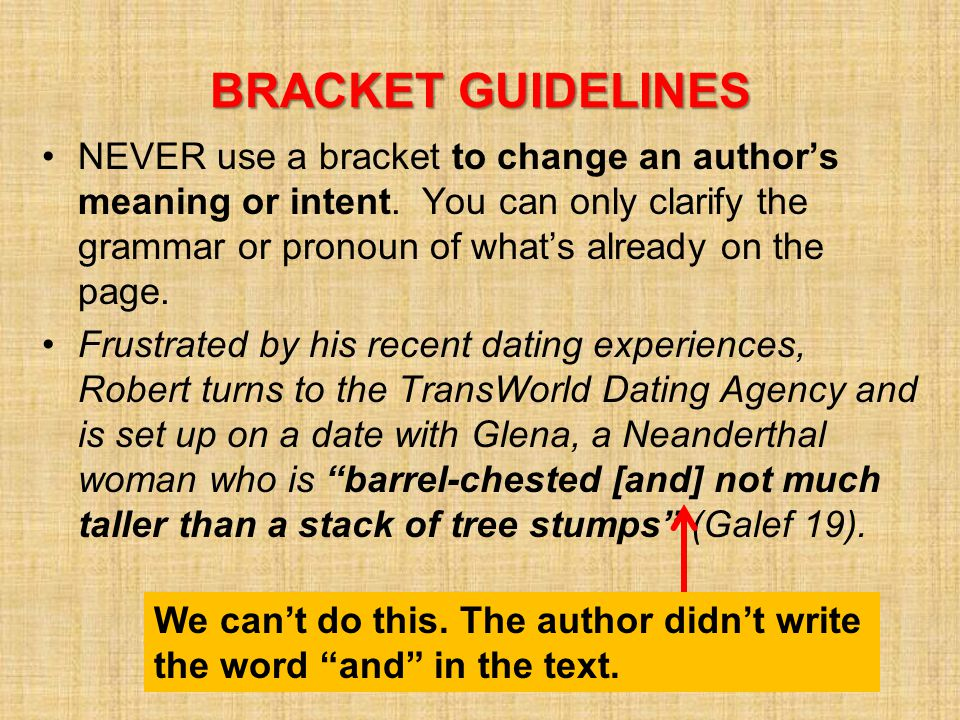 BRACKET GUIDELINES NEVER use a bracket to change an author's meaning or intent. You can only clarify the grammar or pronoun of what's already on the p