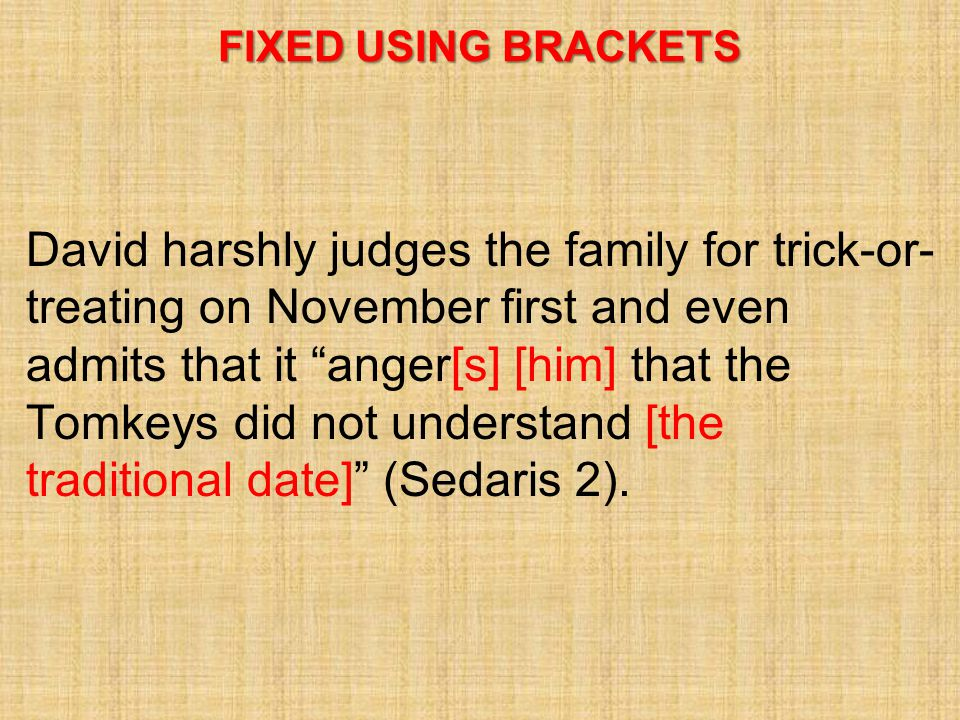 """FIXED USING BRACKETS David harshly judges the family for trick-or- treating on November first and even admits that it """"anger[s] [him] that the Tomkeys"""