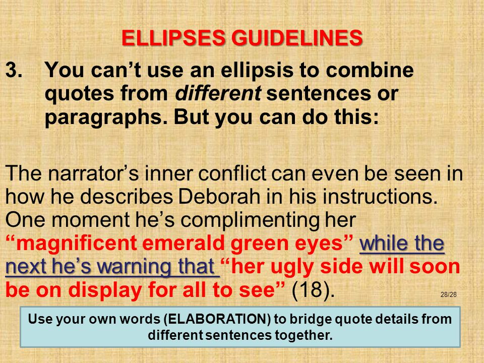 ELLIPSES GUIDELINES 3.You can't use an ellipsis to combine quotes from different sentences or paragraphs.