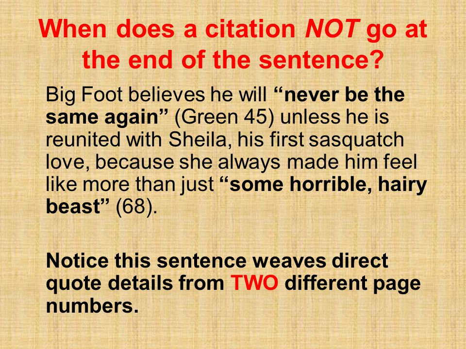 """When does a citation NOT go at the end of the sentence? Big Foot believes he will """"never be the same again"""" (Green 45) unless he is reunited with Shei"""