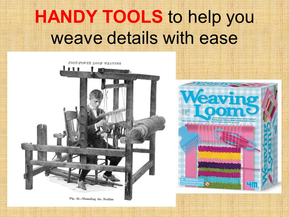 HANDY TOOLS to help you weave details with ease