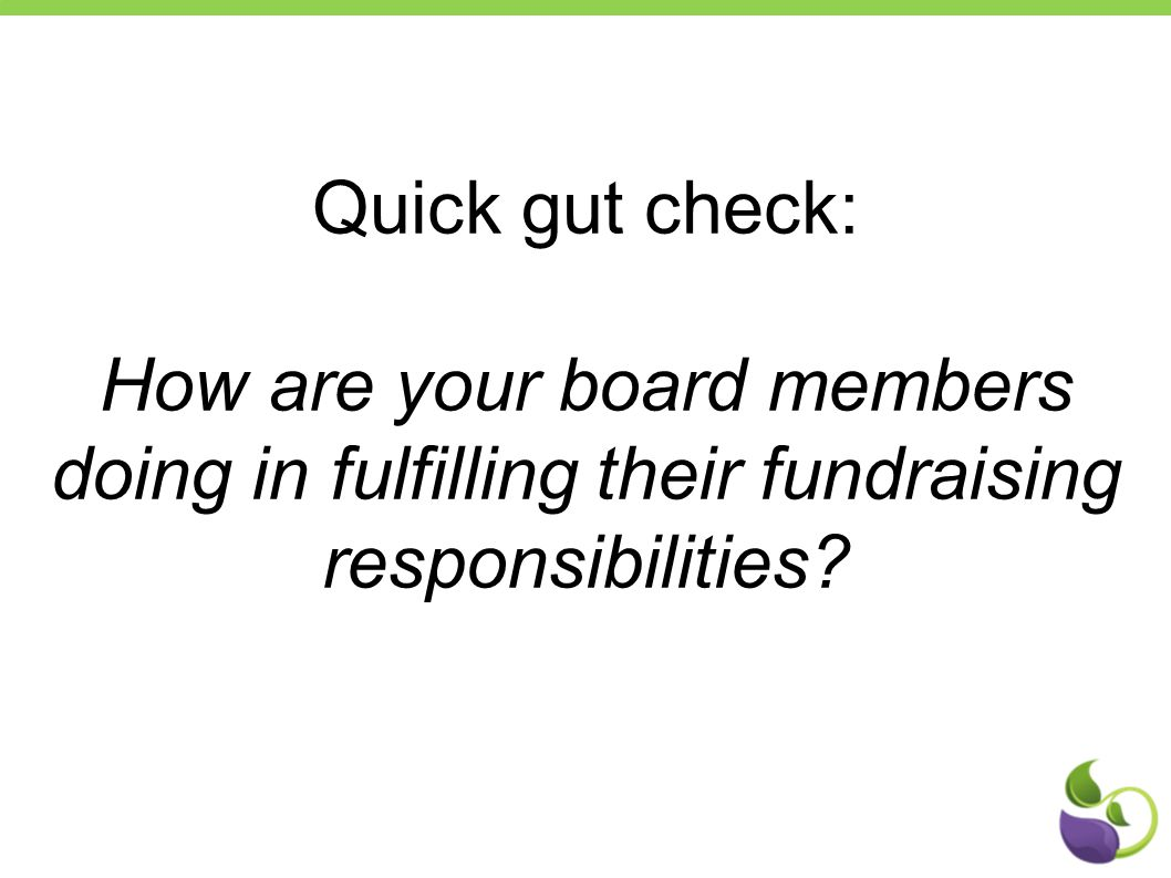 Quick gut check: How are your board members doing in fulfilling their fundraising responsibilities?