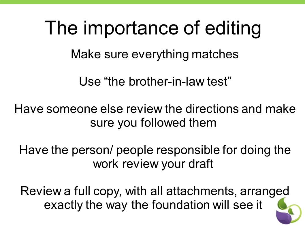 "The importance of editing Make sure everything matches Use ""the brother-in-law test"" Have someone else review the directions and make sure you followe"