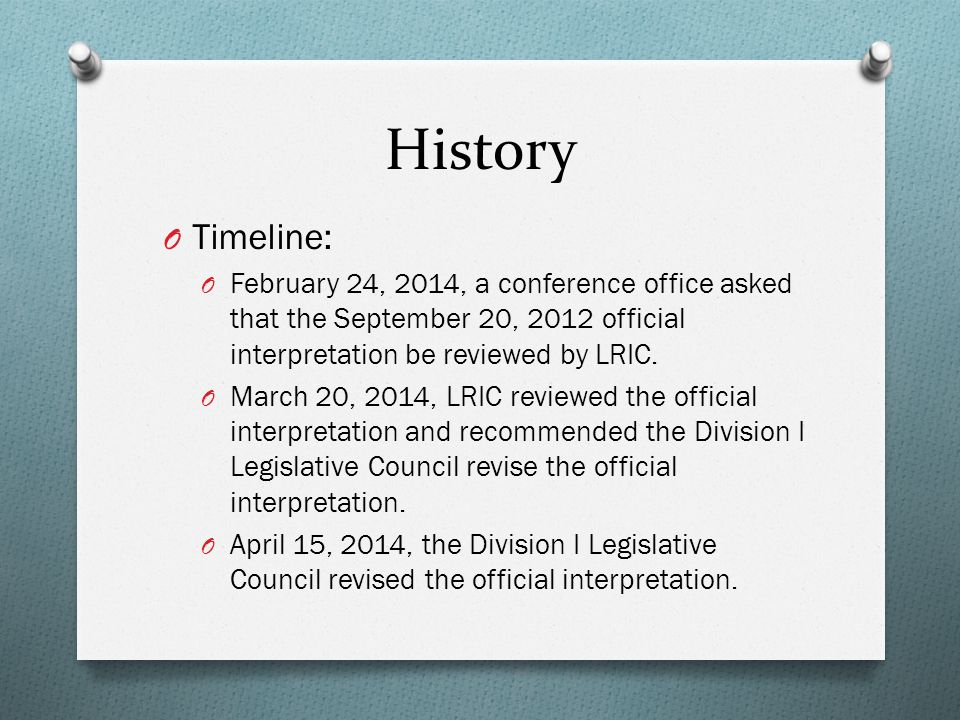 History O Timeline: O February 24, 2014, a conference office asked that the September 20, 2012 official interpretation be reviewed by LRIC.
