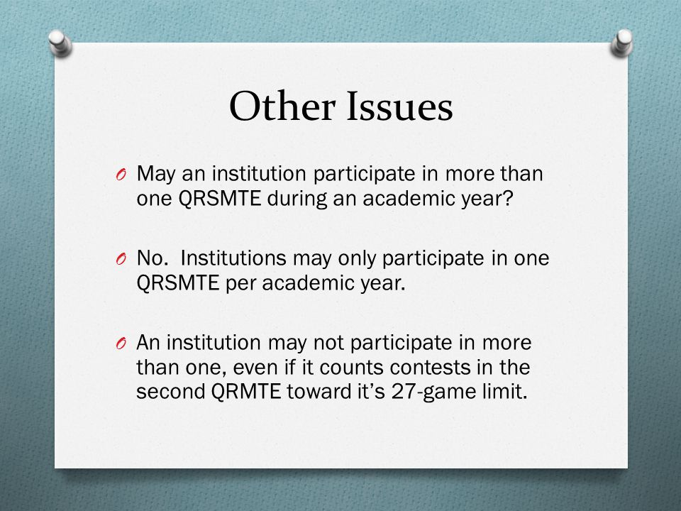 Other Issues O May an institution participate in more than one QRSMTE during an academic year.