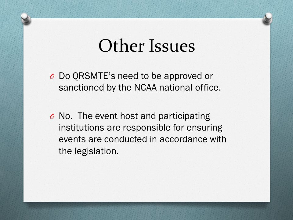 Other Issues O Do QRSMTE's need to be approved or sanctioned by the NCAA national office.