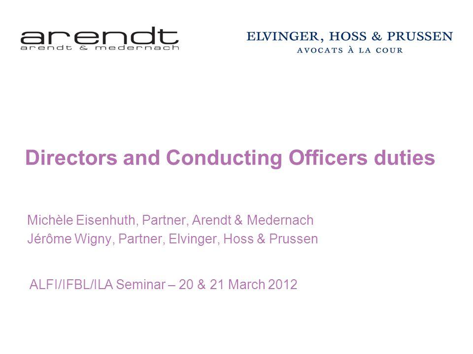 Directors and Conducting Officers duties Michèle Eisenhuth, Partner, Arendt & Medernach Jérôme Wigny, Partner, Elvinger, Hoss & Prussen ALFI/IFBL/ILA