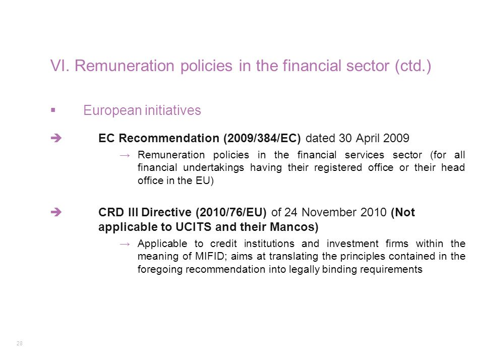28  European initiatives  EC Recommendation (2009/384/EC) dated 30 April 2009 →Remuneration policies in the financial services sector (for all finan