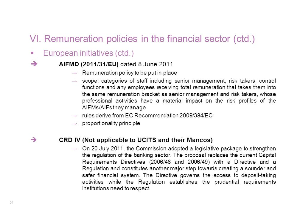31 VI. Remuneration policies in the financial sector (ctd.)  European initiatives (ctd.)  AIFMD (2011/31/EU) dated 8 June 2011 →Remuneration policy