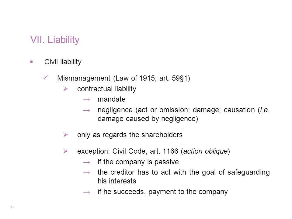 35 VII. Liability  Civil liability Mismanagement (Law of 1915, art. 59§1)  contractual liability →mandate →negligence (act or omission; damage; caus