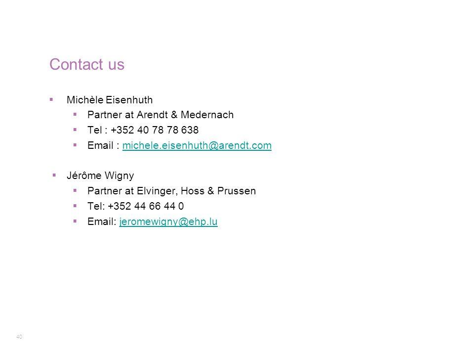 40 Contact us  Michèle Eisenhuth  Partner at Arendt & Medernach  Tel : +352 40 78 78 638  Email : michele.eisenhuth@arendt.commichele.eisenhuth@ar