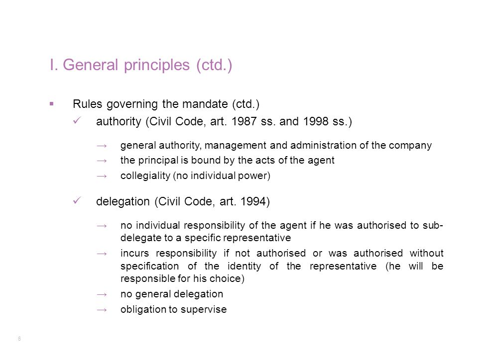 6 I. General principles (ctd.)  Rules governing the mandate (ctd.) authority (Civil Code, art. 1987 ss. and 1998 ss.) →general authority, management