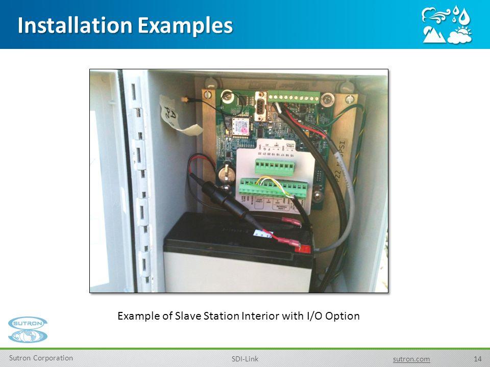 14 Sutron Corporation SDI-Linksutron.com Installation Examples Example of Slave Station Interior with I/O Option