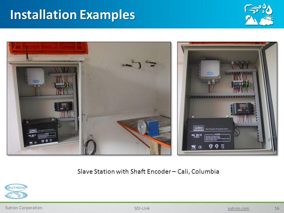 16 Sutron Corporation SDI-Linksutron.com Installation Examples Slave Station with Shaft Encoder – Cali, Columbia