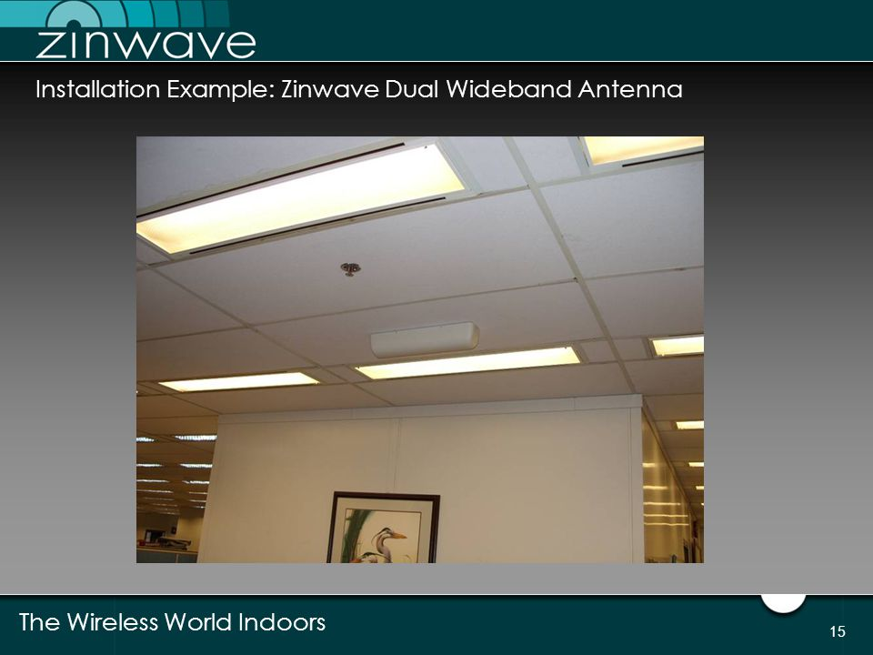 The Wireless World Indoors 15 Installation Example: Zinwave Dual Wideband Antenna