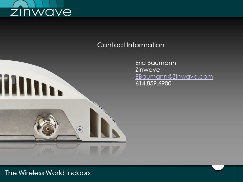 The Wireless World Indoors 25 The Wireless World Indoors Contact Information Eric Baumann Zinwave EBaumann@Zinwave.com 614.859.6900