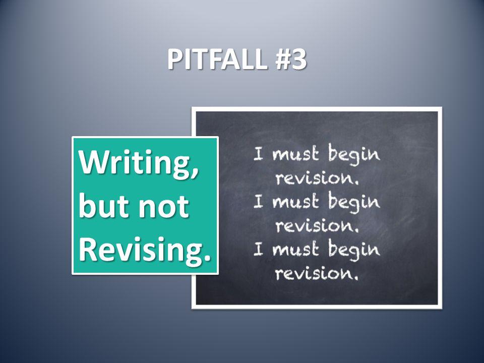PITFALL #3 Writing, but not Revising.