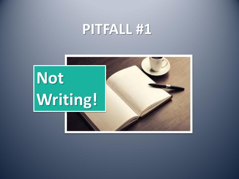 PITFALL #1 NotWriting!NotWriting!