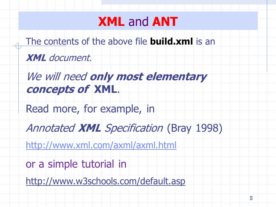 8 XML and ANT The contents of the above file build.xml is an XML document.