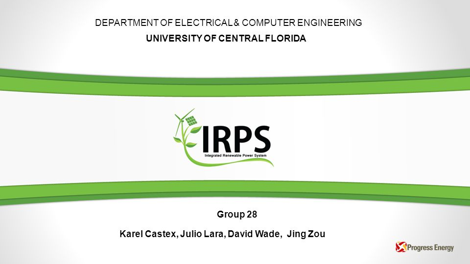 DEPARTMENT OF ELECTRICAL & COMPUTER ENGINEERING UNIVERSITY OF CENTRAL FLORIDA Group 28 Karel Castex, Julio Lara, David Wade, Jing Zou