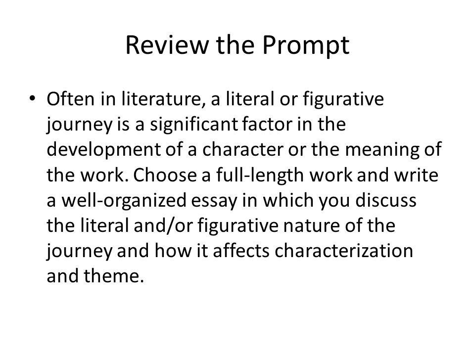 Review the Prompt Often in literature, a literal or figurative journey is a significant factor in the development of a character or the meaning of the work.