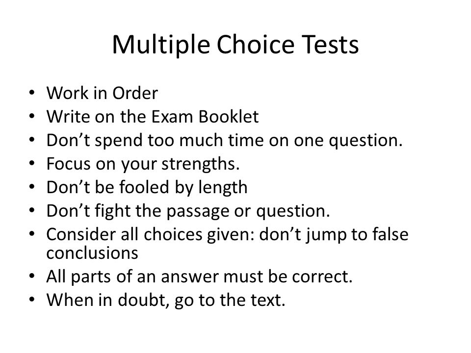 Multiple Choice Tests Work in Order Write on the Exam Booklet Don't spend too much time on one question.