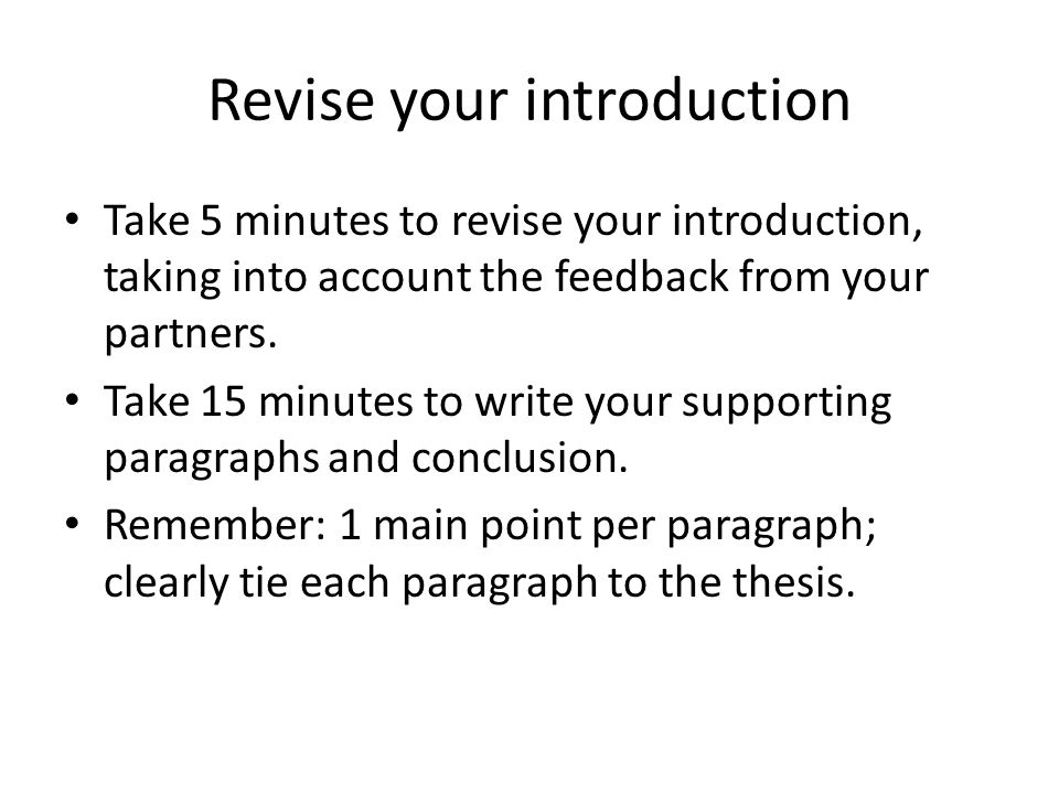 Revise your introduction Take 5 minutes to revise your introduction, taking into account the feedback from your partners.