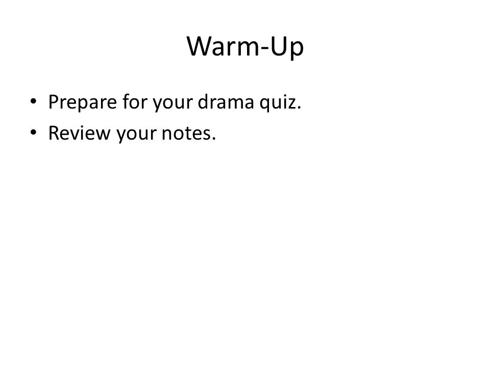 Warm-Up Prepare for your drama quiz. Review your notes.