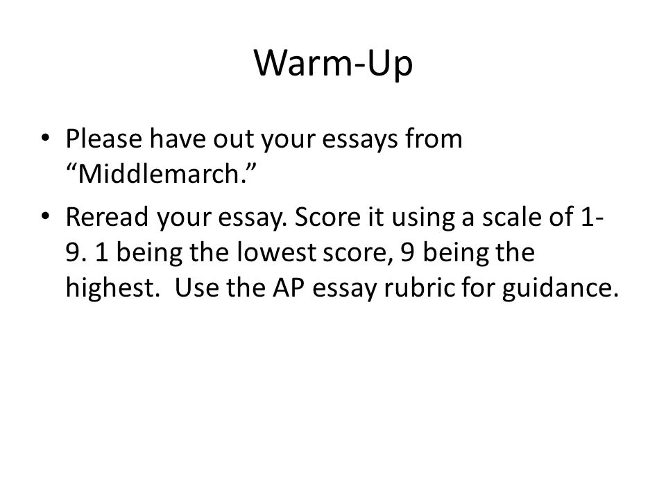 Warm-Up Please have out your essays from Middlemarch. Reread your essay.