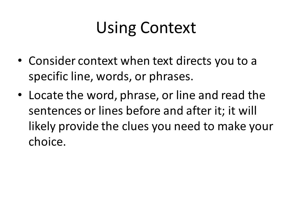 Using Context Consider context when text directs you to a specific line, words, or phrases.