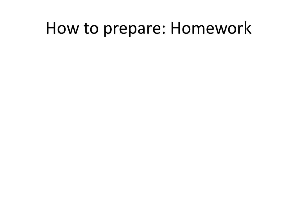 How to prepare: Homework